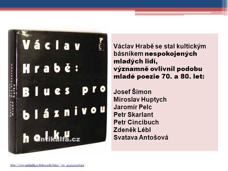 http://www.antikalfa.cz/fotky10186/fotos/_vyr_4545150126.jpg Václav Hrabě se stal kultickým básníkem nespokojených mladých lidí, významně ovlivnil podobu mladé poezie 70.