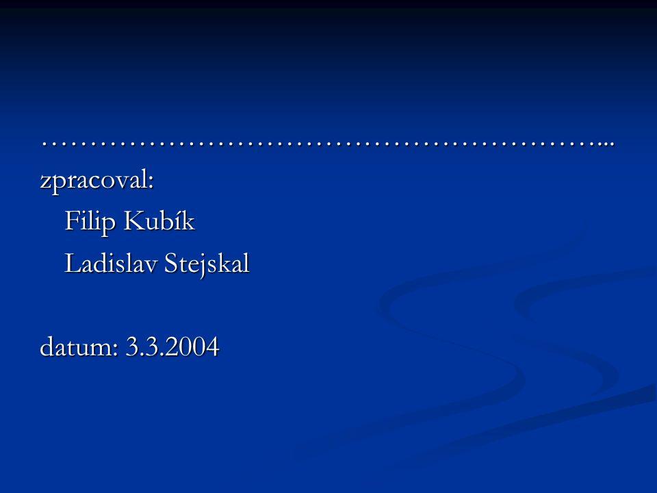 …………………………………………………...zpracoval: Filip Kubík Ladislav Stejskal datum: 3.3.2004