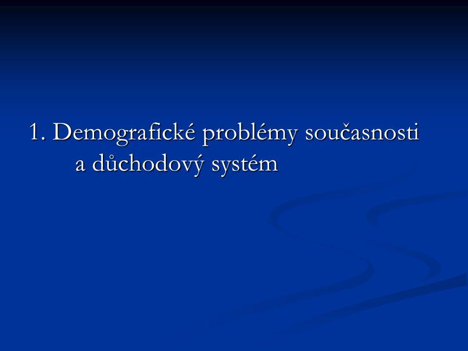 1. Demografické problémy současnosti a důchodový systém