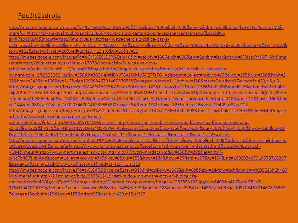 http://www.google.cz/imgres?q=houba&hl=cs&biw=1366&bih=608&gbv=2&tbm=isch&tbnid=5EHxwoJDNuKgIM:&imgrefurl=http://www.kafe.cz/chci-byt-uspesna/jak-na-to/10-rad-jak-nejlepe-sbirat-houby- 2421.aspx&docid=QHDVZZawscOzZM&imgurl=http://files.viaweb.cz/image/27/houby- muchomurky_000007075758_clanek.jpg&w=500&h=331&ei=ciFvT6PrAeb_4QSW6KW_Ag&zoom=1&iact=hc&vpx=836&vpy=151&dur=191&h ovh=183&hovw=276&tx=127&ty=132&sig=117157939901453590118&page=2&tbnh=129&tbnw=192&start=25&ndsp=27&ved=1t:429,r:11,s: 25 http://images.google.com/imgres?q=n%C3%A1sobilka+4&start=84&hl=cs&biw=1366&bih=608&gbv=2&tbm=isch&tbnid=QSD1rjZJ1VBWlM:&i mgrefurl=http://superstudent.blog.cz/0612/matematika-pro-3-4-rocnik&docid=- qicYqAah_9ALM&imgurl=http://nd01.jxs.cz/993/461/1d940ef4e0_6033779_o2.gif&w=124&h=329&ei=wyRvT_LAGMqG4gSX- NC_Ag&zoom=1&iact=hc&vpx=383&vpy=230&dur=93&hovh=263&hovw=99&tx=92&ty=164&sig=109203467014678765387&page=4&tbnh=1 39&tbnw=52&ndsp=29&ved=1t:429,r:9,s:84 http://images.google.com/imgres?q=oslava+narozenin&hl=cs&biw=1366&bih=608&gbv=2&tbm=isch&tbnid=jkW_gRlRT- VmcM:&imgrefurl=http://www.phil.muni.cz/fil/kablok/modules.php%3Fname%3DNews%26file%3Darticle%26sid%3D198&docid=TSpeBYj9z_5 VLM&imgurl=http://www.phil.muni.cz/fil/blok/obr/kocour- kytka.jpg&w=226&h=230&ei=JDh3T9q5BK2Q4gTLvJChDw&zoom=1&iact=hc&vpx=352&vpy=151&dur=179&hovh=184&hovw=180&tx=97&ty= 58&sig=109203467014678765387&page=4&tbnh=138&tbnw=136&start=72&ndsp=24&ved=1t:429,r:1,s:72