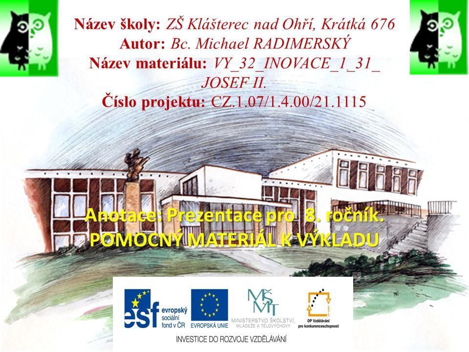 Název školy: ZŠ Klášterec nad Ohří, Krátká 676 Autor: Bc. Michael RADIMERSKÝ Název materiálu: VY_32_INOVACE_1_31_ JOSEF II. Číslo projektu: CZ.1.07/1.