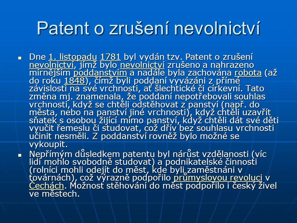 Patent o zrušení nevolnictví Dne 1. listopadu 1781 byl vydán tzv. Patent o zrušení nevolnictví, jímž bylo nevolnictví zrušeno a nahrazeno mírnějším po