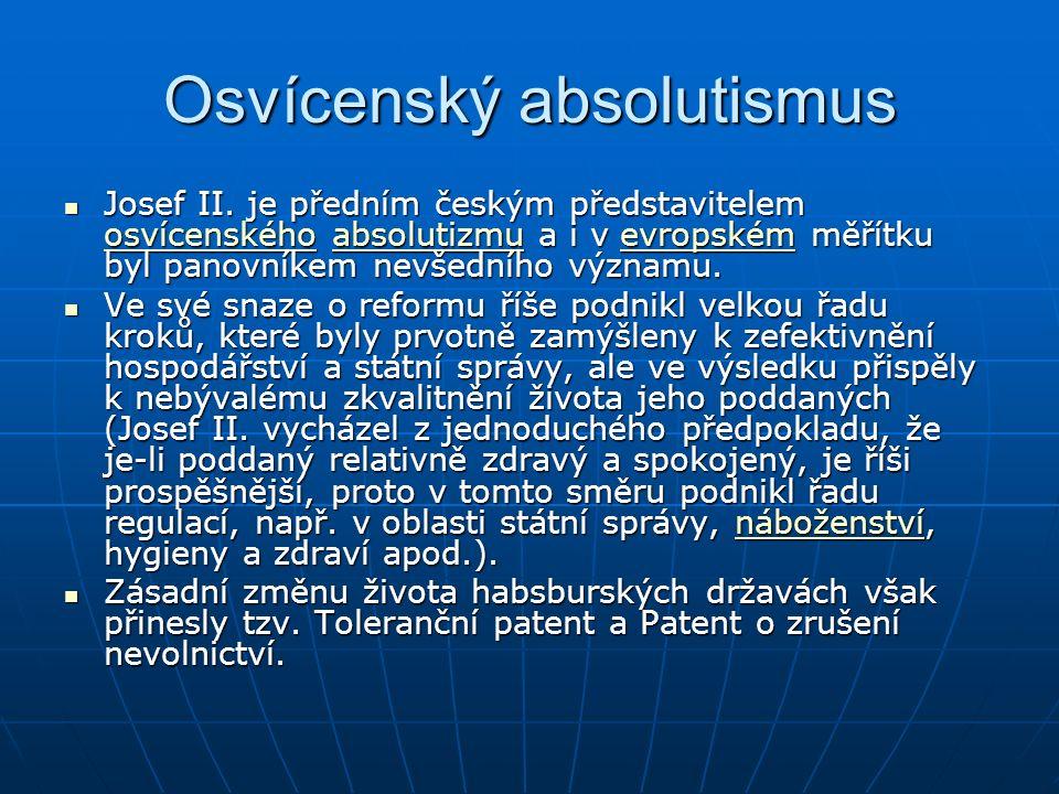 Osvícenský absolutismus Josef II. je předním českým představitelem osvícenského absolutizmu a i v evropském měřítku byl panovníkem nevšedního významu.