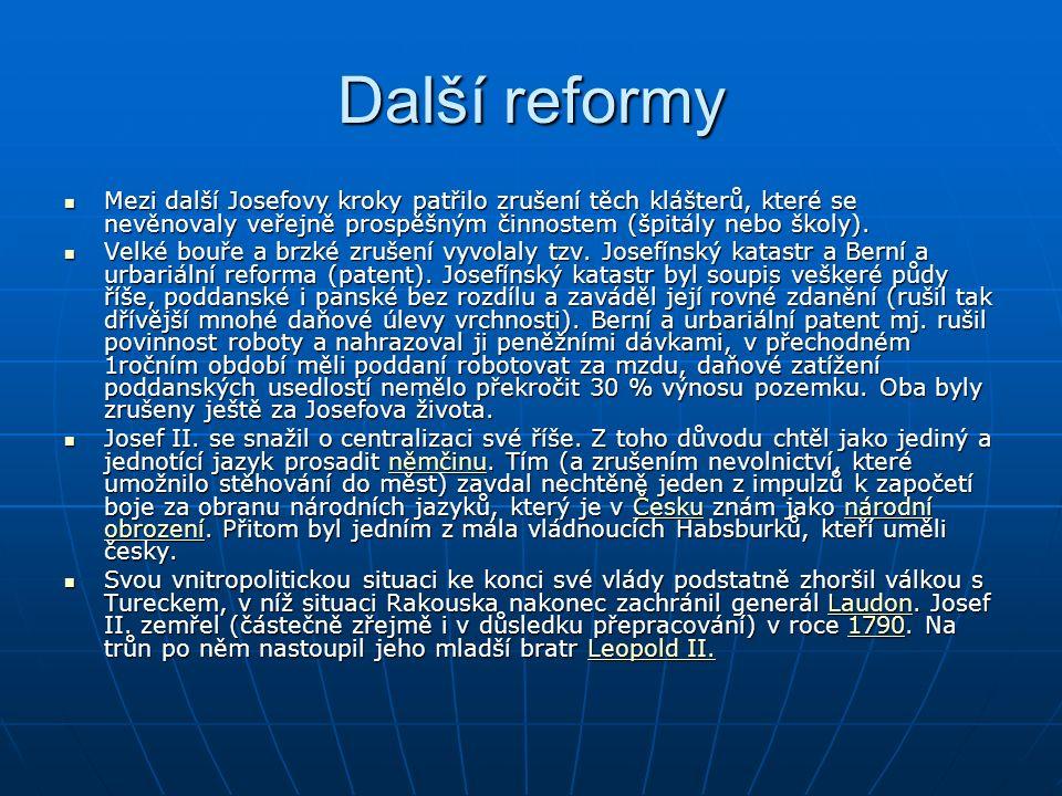 Další reformy Mezi další Josefovy kroky patřilo zrušení těch klášterů, které se nevěnovaly veřejně prospěšným činnostem (špitály nebo školy). Mezi dal