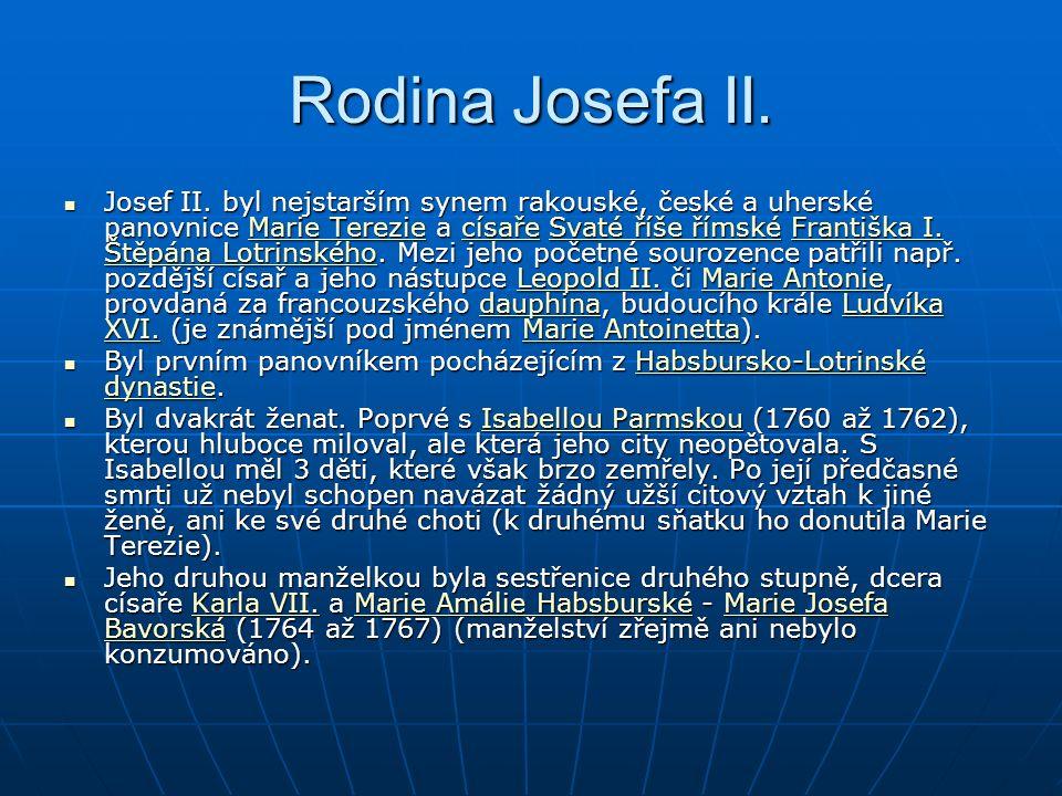 Rodina Josefa II. Josef II. byl nejstarším synem rakouské, české a uherské panovnice Marie Terezie a císaře Svaté říše římské Františka I. Štěpána Lot