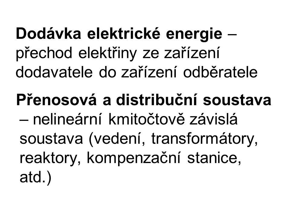Dodávka elektrické energie – přechod elektřiny ze zařízení dodavatele do zařízení odběratele Přenosová a distribuční soustava – nelineární kmitočtově závislá soustava (vedení, transformátory, reaktory, kompenzační stanice, atd.)