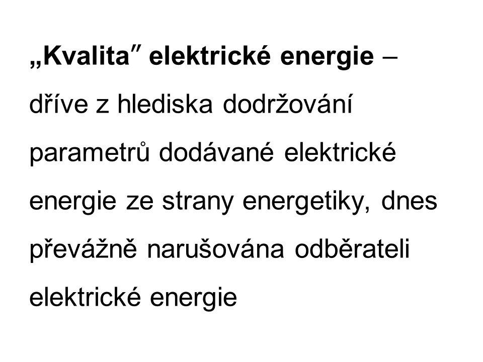 Kvalitní dodávka elektrické energie V místech odběru je charakterizována: Jmenovité U a f (včetně přípustných normálních a krajních odchylek) Sinusový průběh U a I (bez přítomnosti vyšších harmonických, které způsobují deformační výkon D)