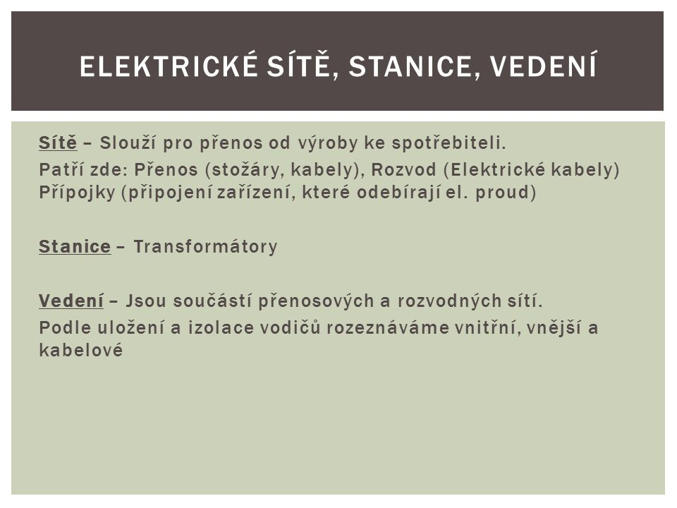 Sítě – Slouží pro přenos od výroby ke spotřebiteli. Patří zde: Přenos (stožáry, kabely), Rozvod (Elektrické kabely) Přípojky (připojení zařízení, kter