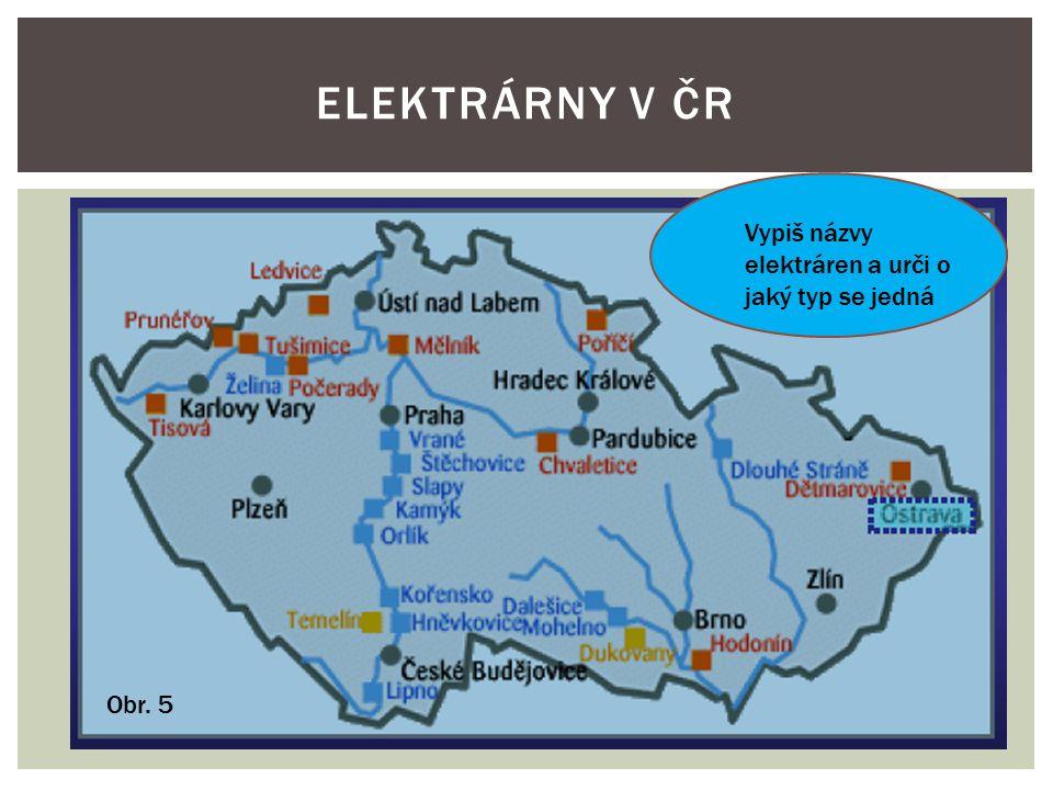ELEKTRÁRNY V ČR Vypiš názvy elektráren a urči o jaký typ se jedná Obr. 5