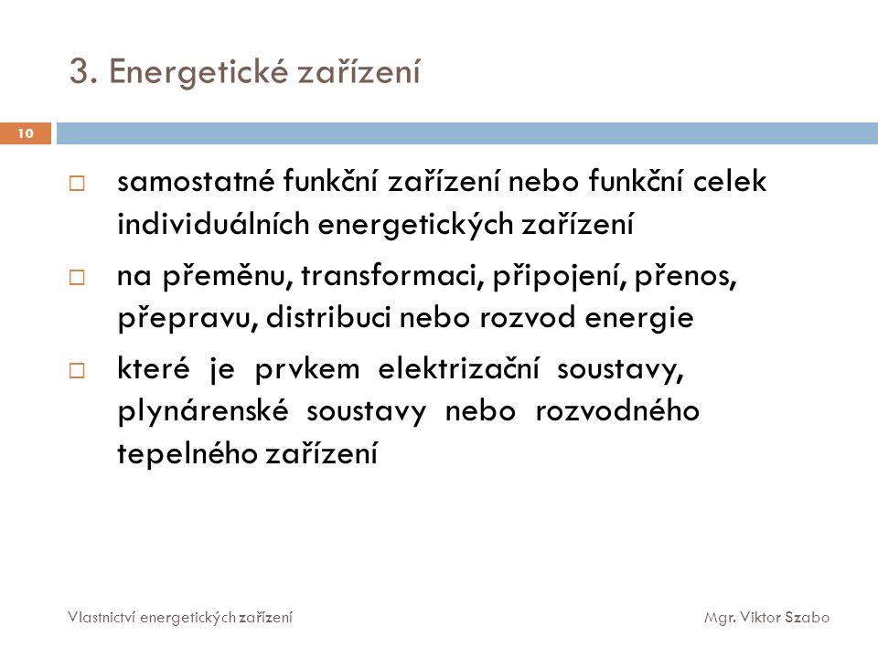 3. Energetické zařízení 10  samostatné funkční zařízení nebo funkční celek individuálních energetických zařízení  na přeměnu, transformaci, připojen