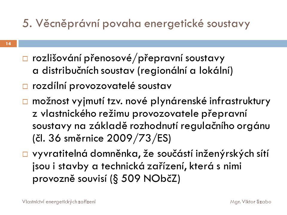 5. Věcněprávní povaha energetické soustavy 14  rozlišování přenosové/přepravní soustavy a distribučních soustav (regionální a lokální)  rozdílní pro