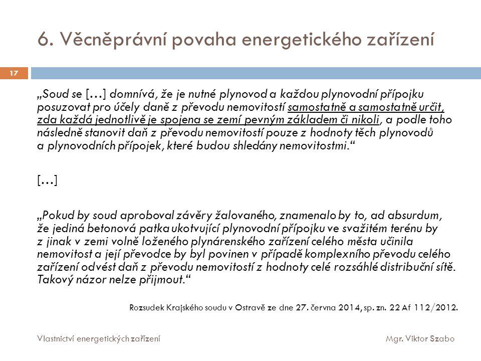 """6. Věcněprávní povaha energetického zařízení 17 """"Soud se […] domnívá, že je nutné plynovod a každou plynovodní přípojku posuzovat pro účely daně z pře"""