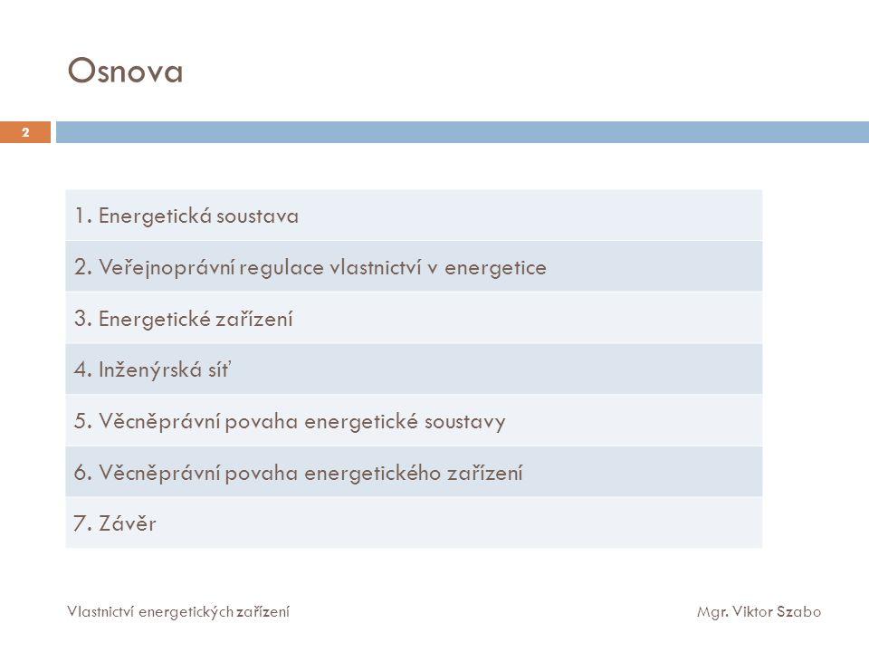 Osnova 1. Energetická soustava 2. Veřejnoprávní regulace vlastnictví v energetice 3.