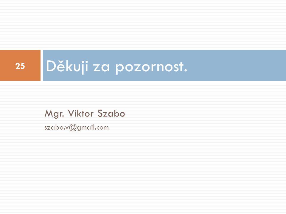 Mgr. Viktor Szabo szabo.v@gmail.com Děkuji za pozornost. 25