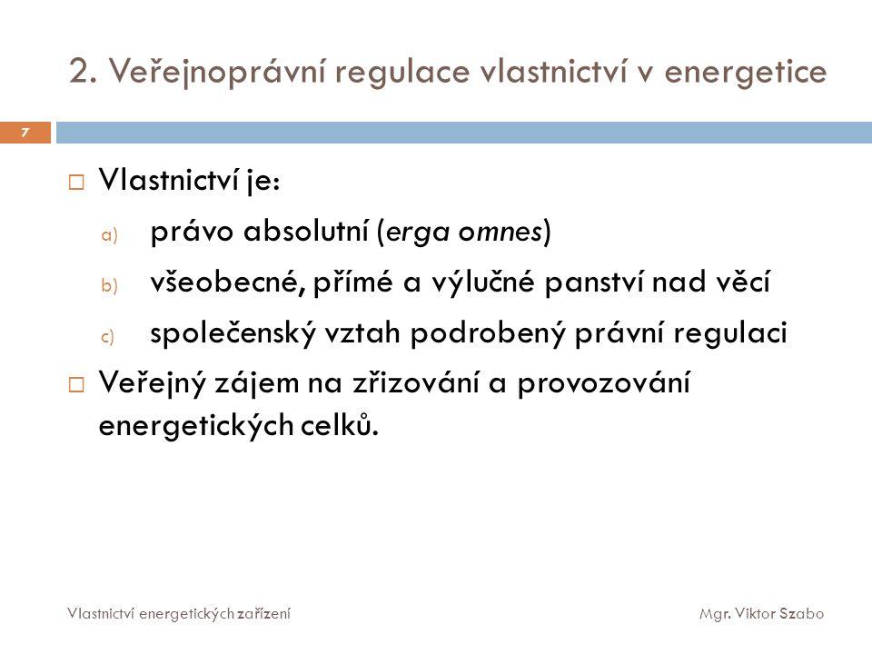 2. Veřejnoprávní regulace vlastnictví v energetice  Vlastnictví je: a) právo absolutní (erga omnes) b) všeobecné, přímé a výlučné panství nad věcí c)