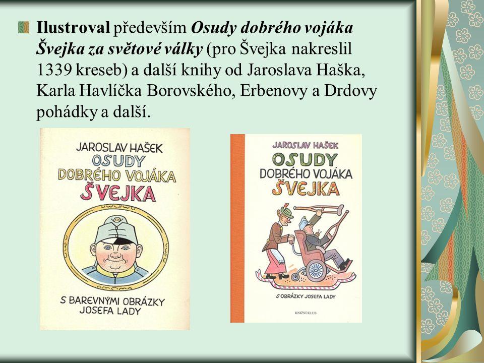 Ilustroval především Osudy dobrého vojáka Švejka za světové války (pro Švejka nakreslil 1339 kreseb) a další knihy od Jaroslava Haška, Karla Havlíčka Borovského, Erbenovy a Drdovy pohádky a další.