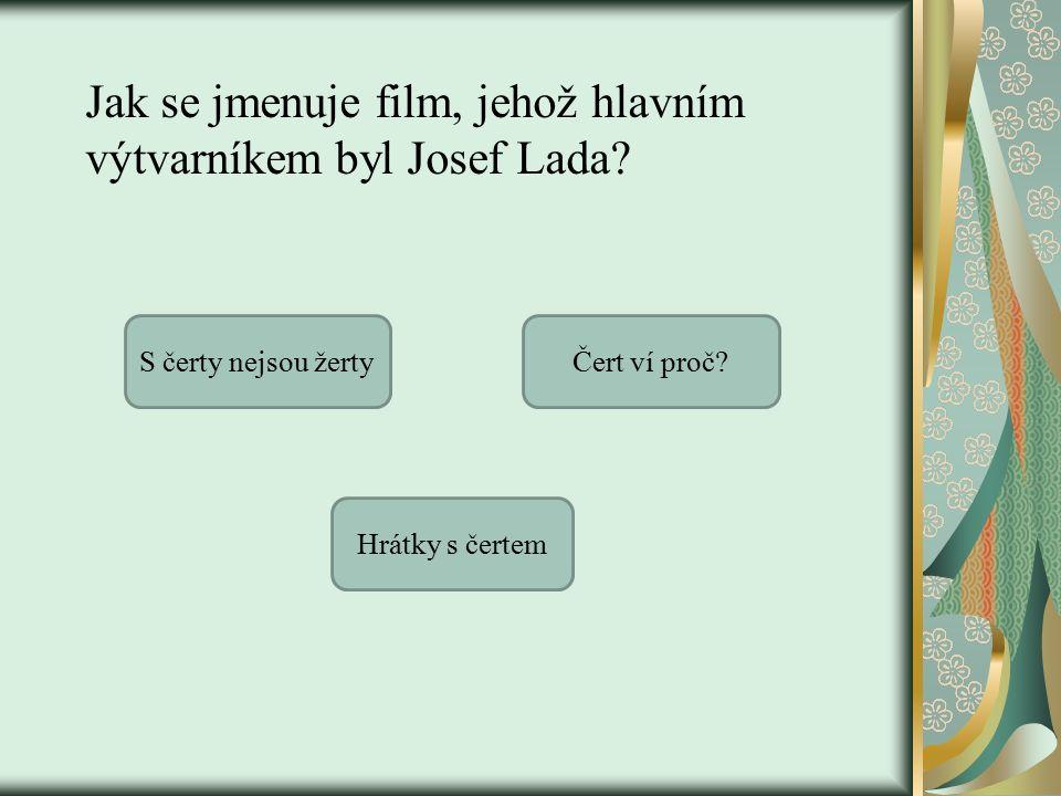 Jak se jmenuje film, jehož hlavním výtvarníkem byl Josef Lada.