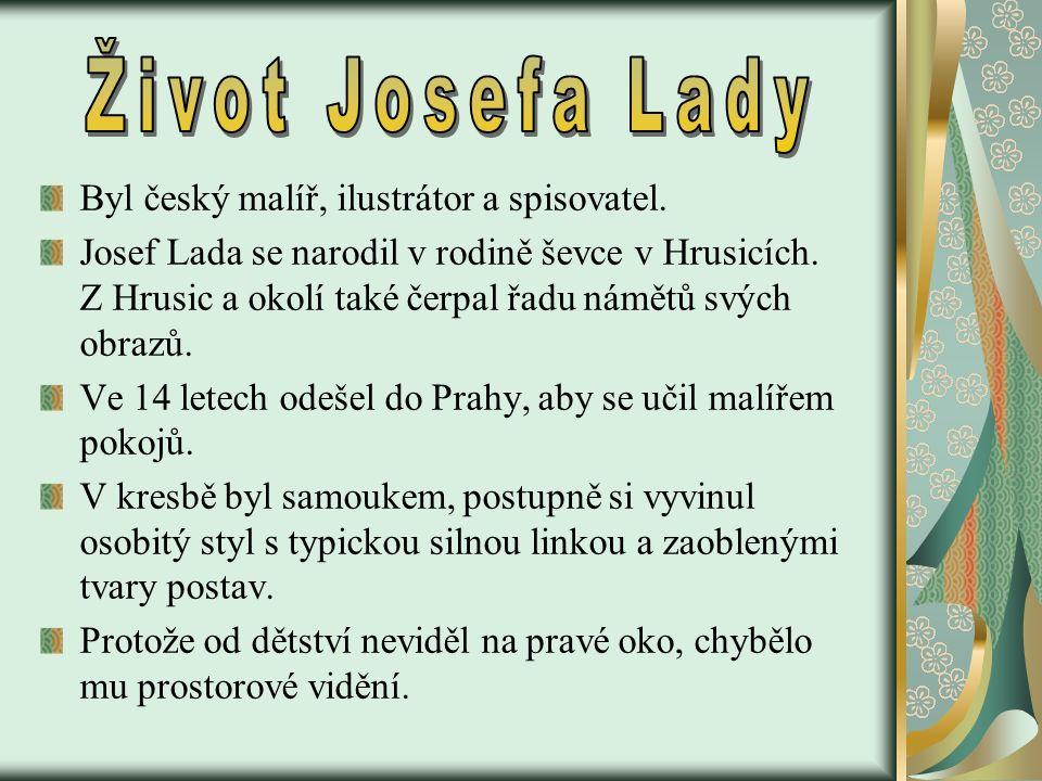 Byl český malíř, ilustrátor a spisovatel. Josef Lada se narodil v rodině ševce v Hrusicích.