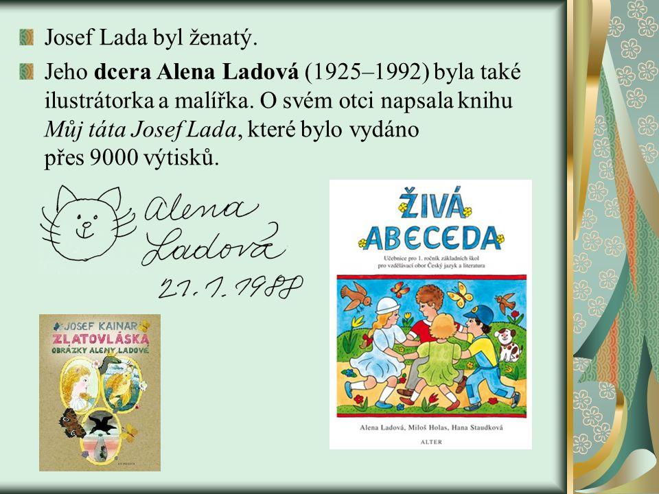 Josef Lada byl ženatý. Jeho dcera Alena Ladová (1925–1992) byla také ilustrátorka a malířka.