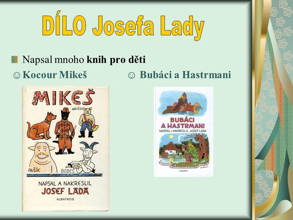 Napsal mnoho knih pro děti ☺Kocour Mikeš ☺ Bubáci a Hastrmani