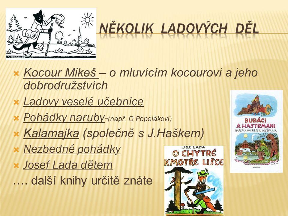  Kocour Mikeš – o mluvícím kocourovi a jeho dobrodružstvích  Ladovy veselé učebnice  Pohádky naruby- (např.