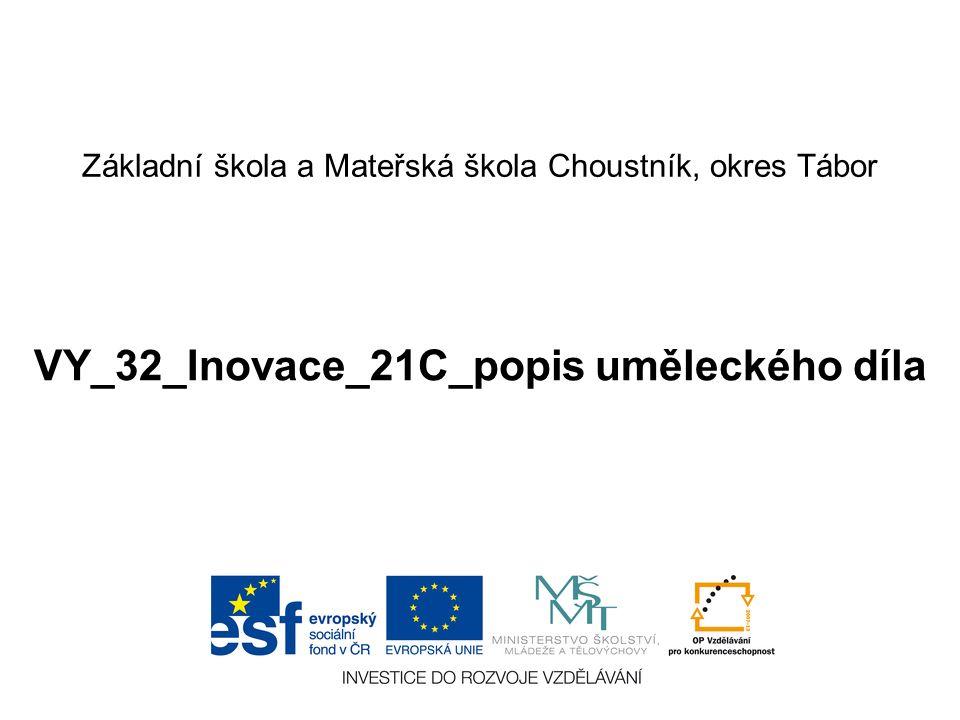 Základní škola a Mateřská škola Choustník, okres Tábor VY_32_Inovace_21C_popis uměleckého díla