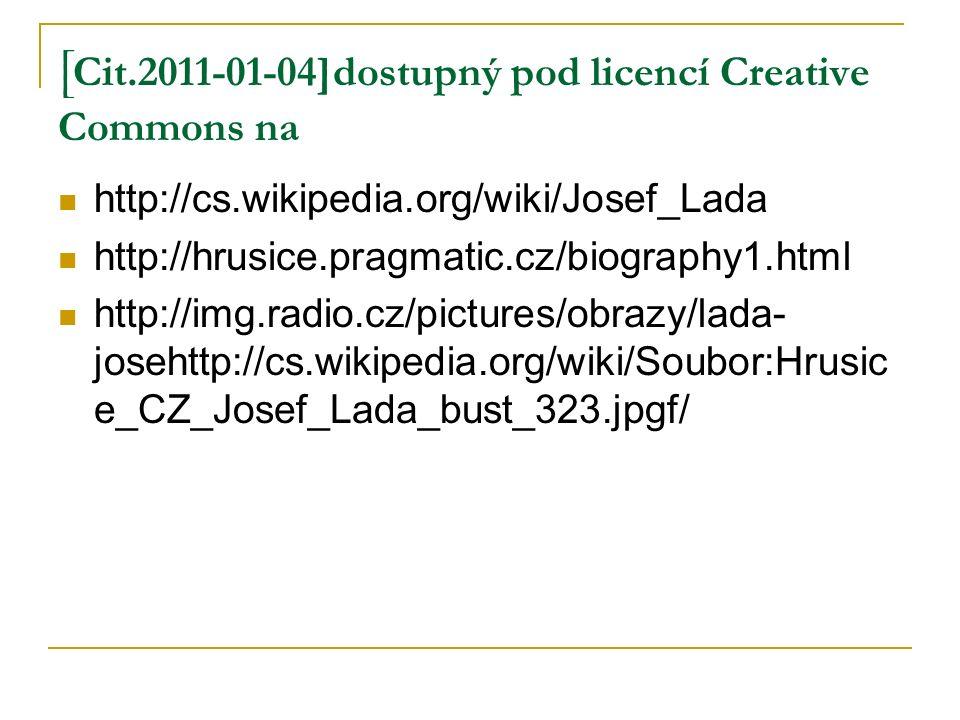 [ Cit.2011-01-04]dostupný pod licencí Creative Commons na http://cs.wikipedia.org/wiki/Josef_Lada http://hrusice.pragmatic.cz/biography1.html http://img.radio.cz/pictures/obrazy/lada- josehttp://cs.wikipedia.org/wiki/Soubor:Hrusic e_CZ_Josef_Lada_bust_323.jpgf/