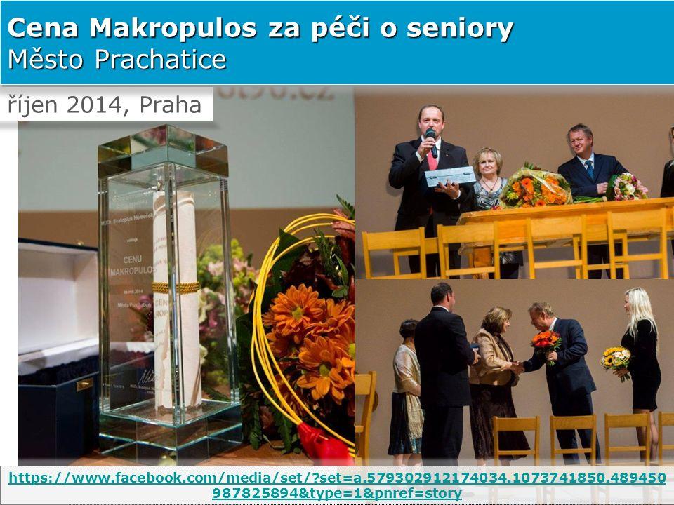 říjen 2014, Praha Cena Makropulos za péči o seniory Město Prachatice https://www.facebook.com/media/set/ set=a.579302912174034.1073741850.489450 987825894&type=1&pnref=story