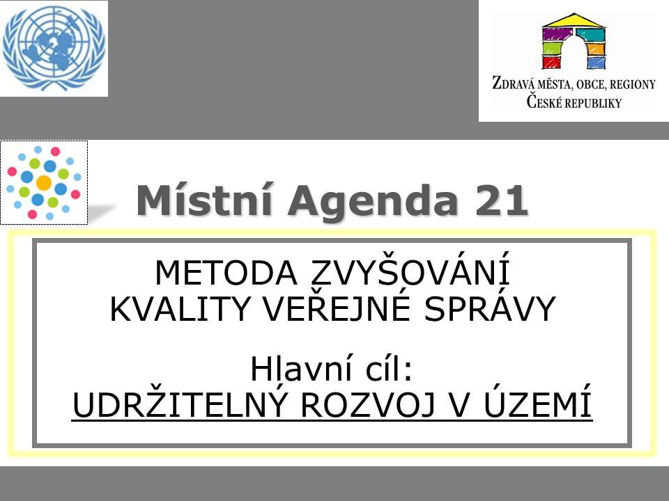 Místní Agenda 21 Místní Agenda 21 METODA ZVYŠOVÁNÍ KVALITY VEŘEJNÉ SPRÁVY Hlavní cíl: UDRŽITELNÝ ROZVOJ V ÚZEMÍ