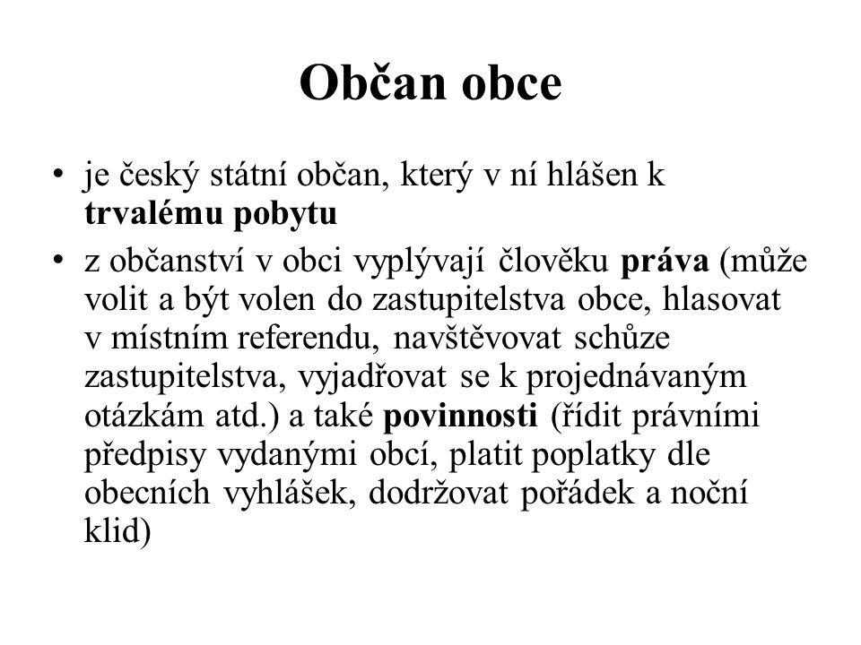 Občan obce je český státní občan, který v ní hlášen k trvalému pobytu z občanství v obci vyplývají člověku práva (může volit a být volen do zastupitelstva obce, hlasovat v místním referendu, navštěvovat schůze zastupitelstva, vyjadřovat se k projednávaným otázkám atd.) a také povinnosti (řídit právními předpisy vydanými obcí, platit poplatky dle obecních vyhlášek, dodržovat pořádek a noční klid)