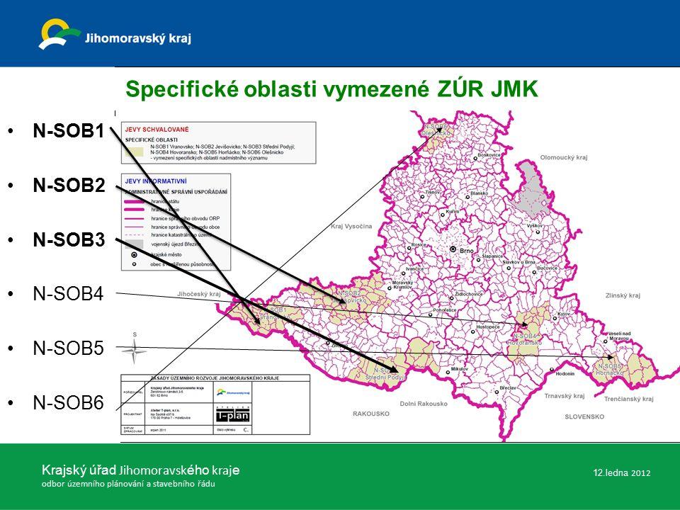 Krajský úřad Jihomoravsk ého kraj e odbor územního plánování a stavebního řádu Specifické oblasti vymezené ZÚR JMK N-SOB1 N-SOB2 N-SOB3 N-SOB4 N-SOB5 N-SOB6 12.ledna 2012