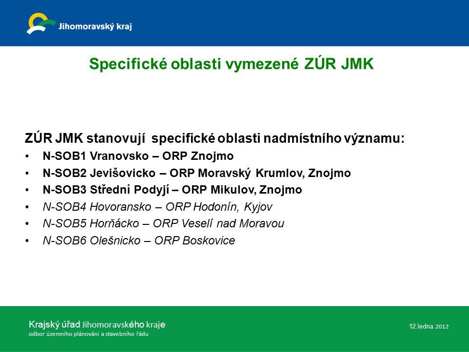 Specifické oblasti vymezené ZÚR JMK ZÚR JMK stanovují specifické oblasti nadmístního významu: N-SOB1 Vranovsko – ORP Znojmo N-SOB2 Jevišovicko – ORP Moravský Krumlov, Znojmo N-SOB3 Střední Podyjí – ORP Mikulov, Znojmo N-SOB4 Hovoransko – ORP Hodonín, Kyjov N-SOB5 Horňácko – ORP Veselí nad Moravou N-SOB6 Olešnicko – ORP Boskovice Krajský úřad Jihomoravsk ého kraj e odbor územního plánování a stavebního řádu 12.ledna 2012