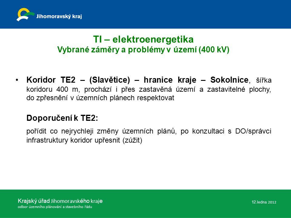 Koridor TE2 – (Slavětice) – hranice kraje – Sokolnice, šířka koridoru 400 m, prochází i přes zastavěná území a zastavitelné plochy, do zpřesnění v územních plánech respektovat Doporučení k TE2: pořídit co nejrychleji změny územních plánů, po konzultaci s DO/správci infrastruktury koridor upřesnit (zúžit) Krajský úřad Jihomoravsk ého kraj e odbor územního plánování a stavebního řádu TI – elektroenergetika Vybrané záměry a problémy v území (400 kV) 12.ledna 2012