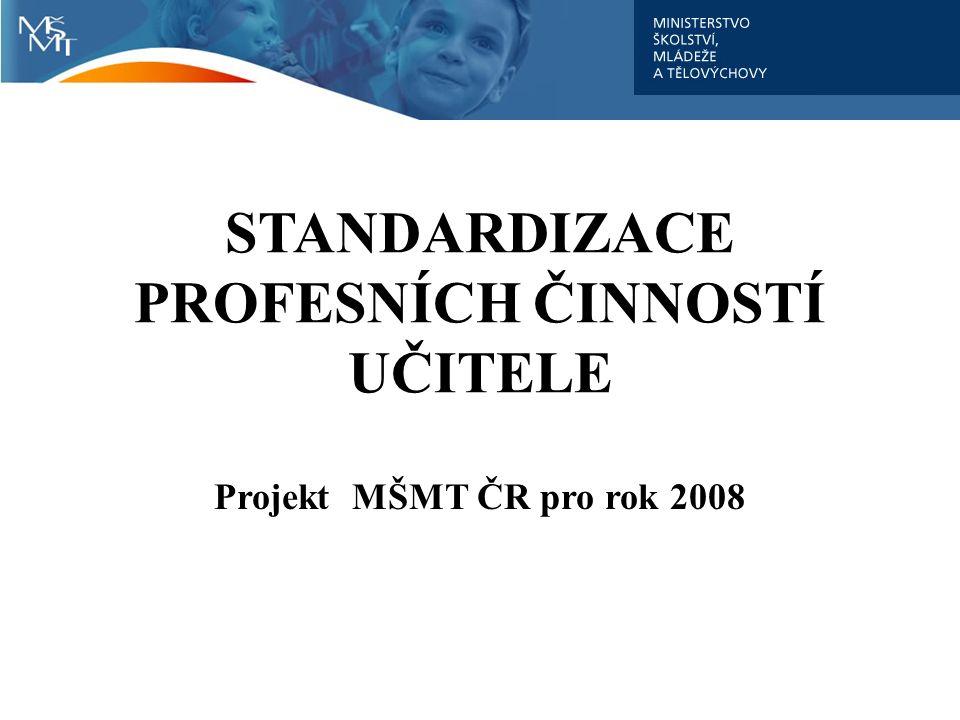 STANDARDIZACE PROFESNÍCH ČINNOSTÍ UČITELE Projekt MŠMT ČR pro rok 2008