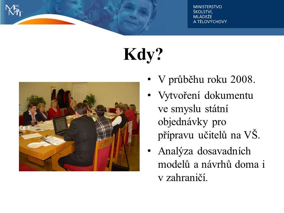 Kdy? V průběhu roku 2008. Vytvoření dokumentu ve smyslu státní objednávky pro přípravu učitelů na VŠ. Analýza dosavadních modelů a návrhů doma i v zah