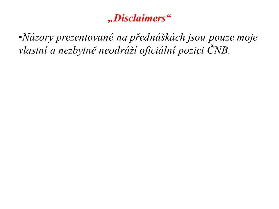 """""""Disclaimers"""" Názory prezentované na přednáškách jsou pouze moje vlastní a nezbytně neodráží oficiální pozici ČNB."""