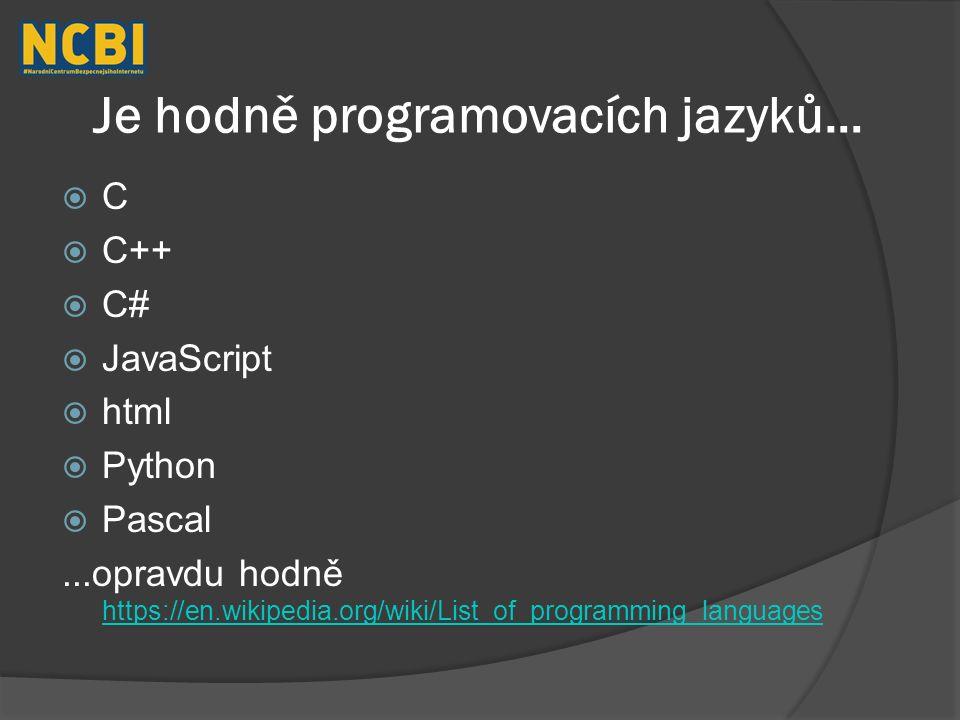 Je hodně programovacích jazyků…  C  C++  C#  JavaScript  html  Python  Pascal...opravdu hodně https://en.wikipedia.org/wiki/List_of_programming_languages https://en.wikipedia.org/wiki/List_of_programming_languages