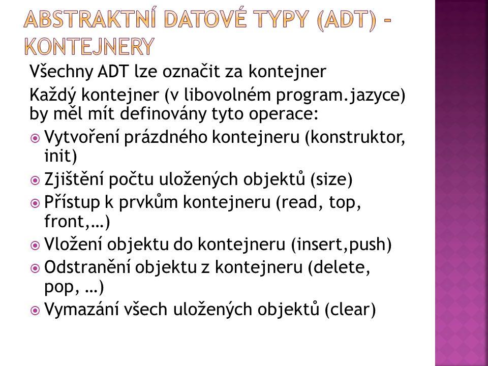 Všechny ADT lze označit za kontejner Každý kontejner (v libovolném program.jazyce) by měl mít definovány tyto operace:  Vytvoření prázdného kontejner