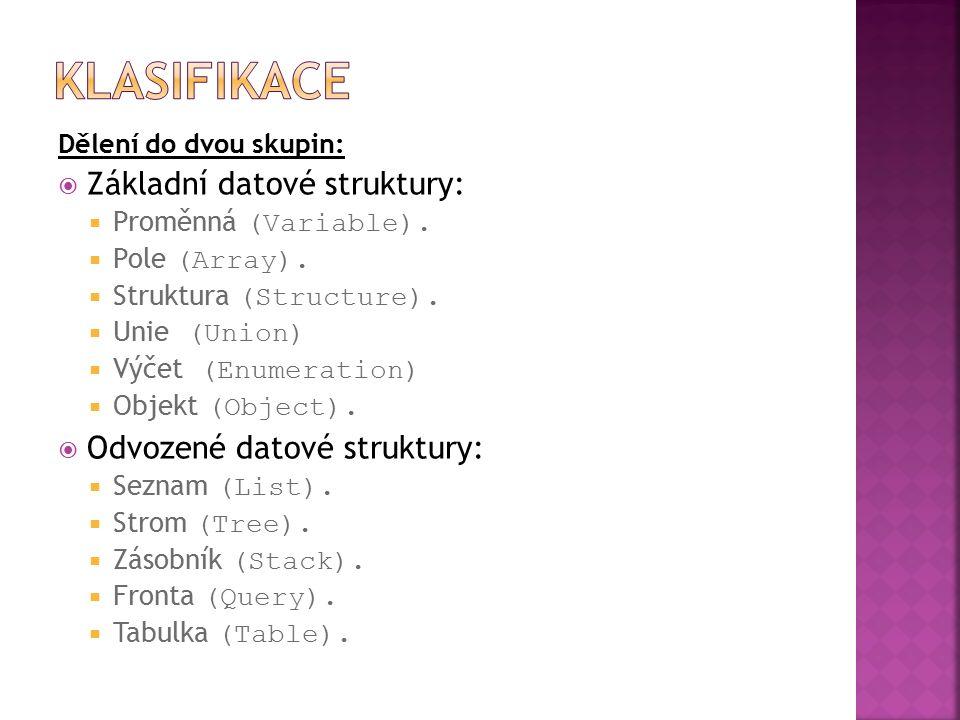 Dělení do dvou skupin:  Základní datové struktury:  Proměnná (Variable).  Pole (Array).  Struktura (Structure).  Unie (Union)  Výčet (Enumeratio