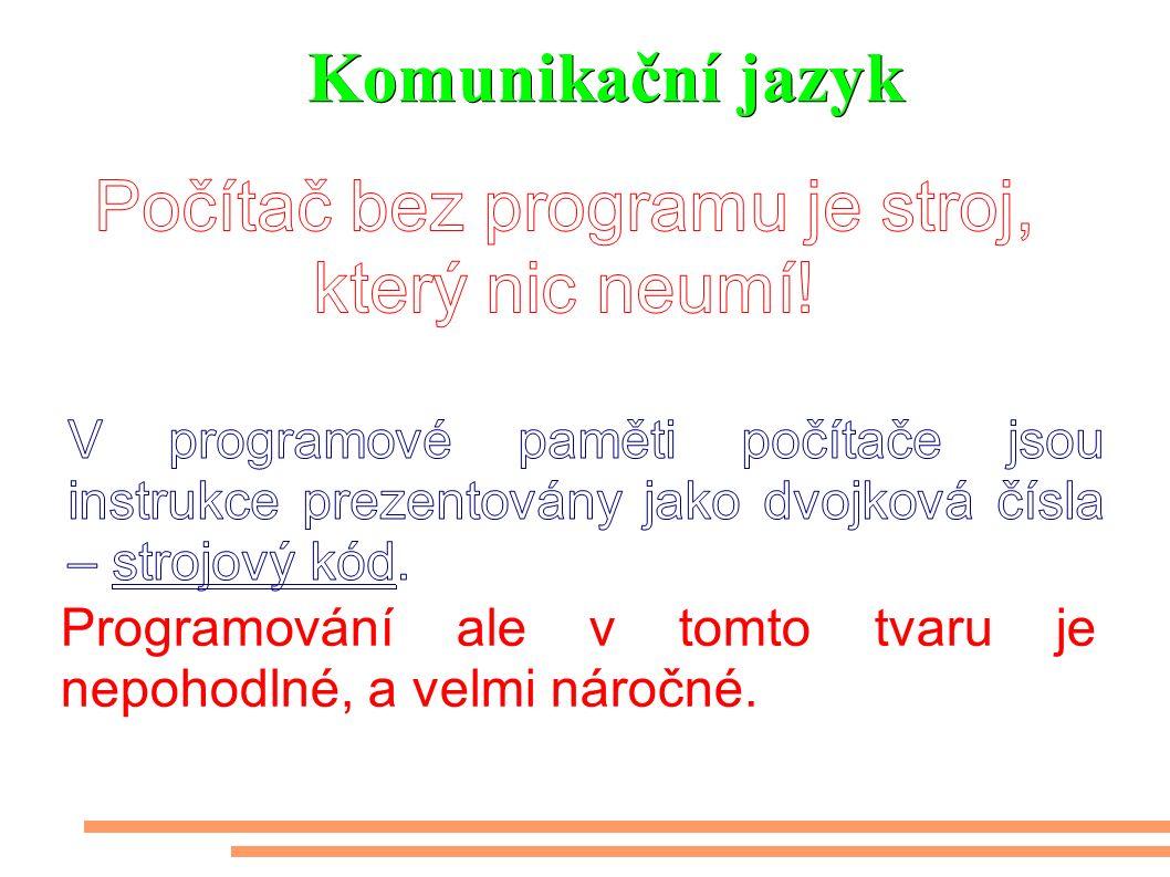 Komunikační jazyk Programování ale v tomto tvaru je nepohodlné, a velmi náročné.