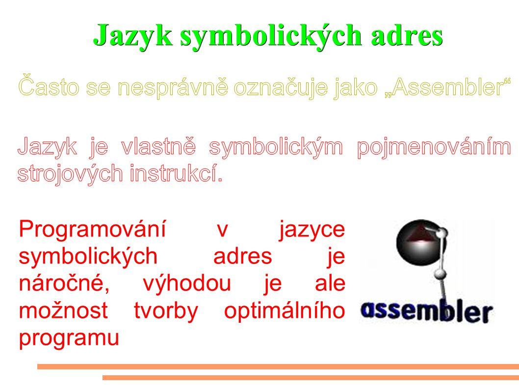 Jazyk symbolických adres Programování v jazyce symbolických adres je náročné, výhodou je ale možnost tvorby optimálního programu