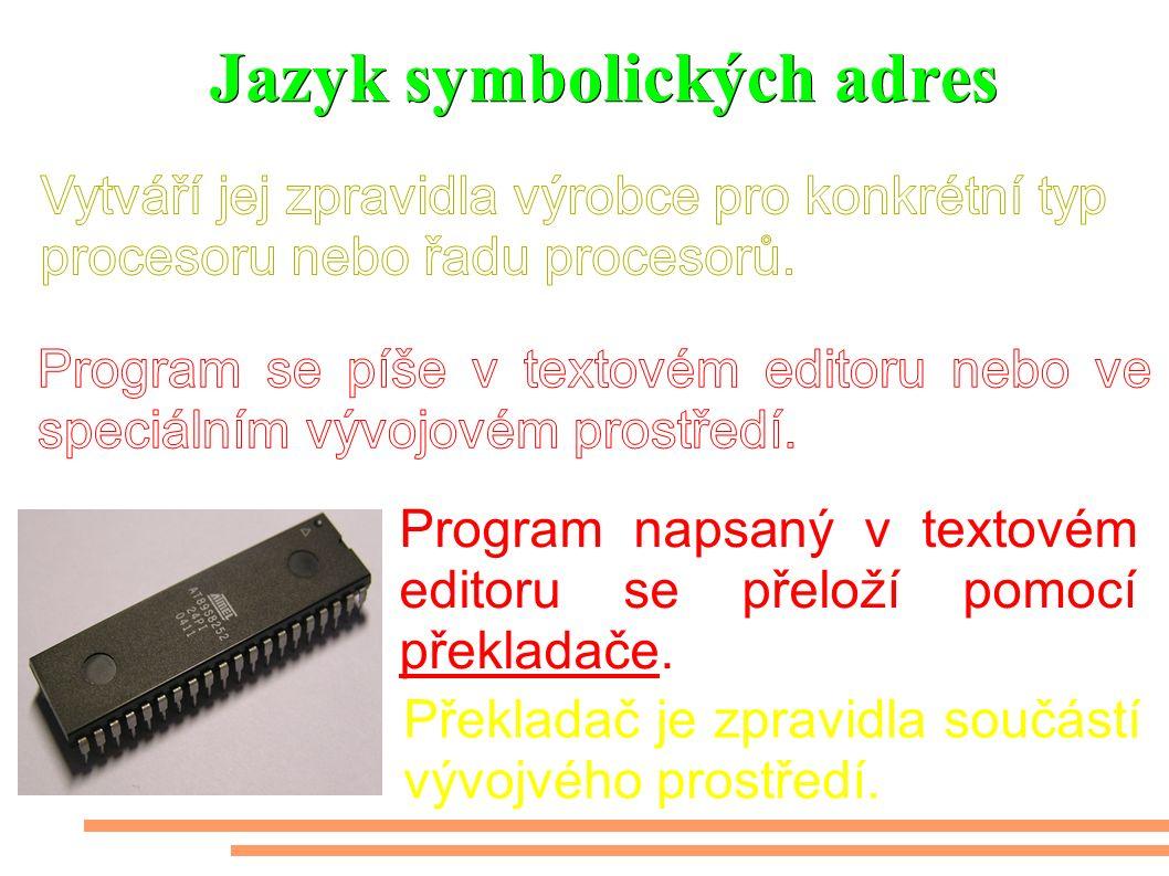 Jazyk symbolických adres Program napsaný v textovém editoru se přeloží pomocí překladače.
