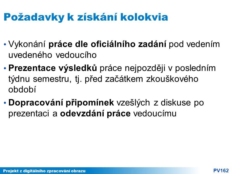 Projekt z digitálního zpracování obrazu PV162 Požadavky k získání kolokvia Vykonání práce dle oficiálního zadání pod vedením uvedeného vedoucího Preze