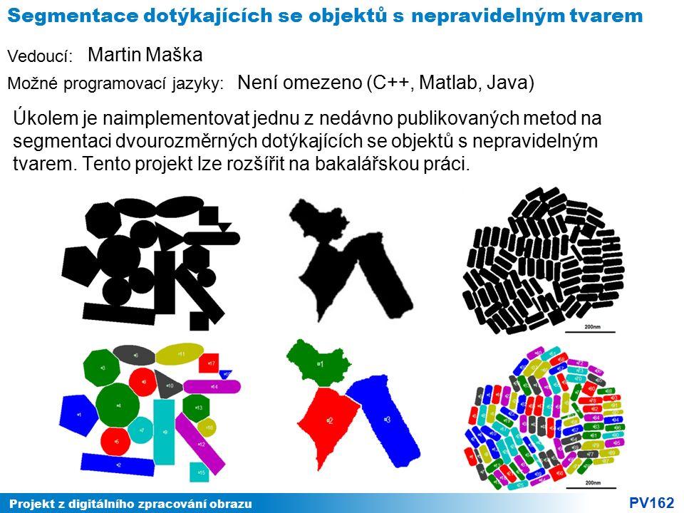 Projekt z digitálního zpracování obrazu PV162 Vedoucí: Možné programovací jazyky: Segmentace dotýkajících se objektů s nepravidelným tvarem Úkolem je
