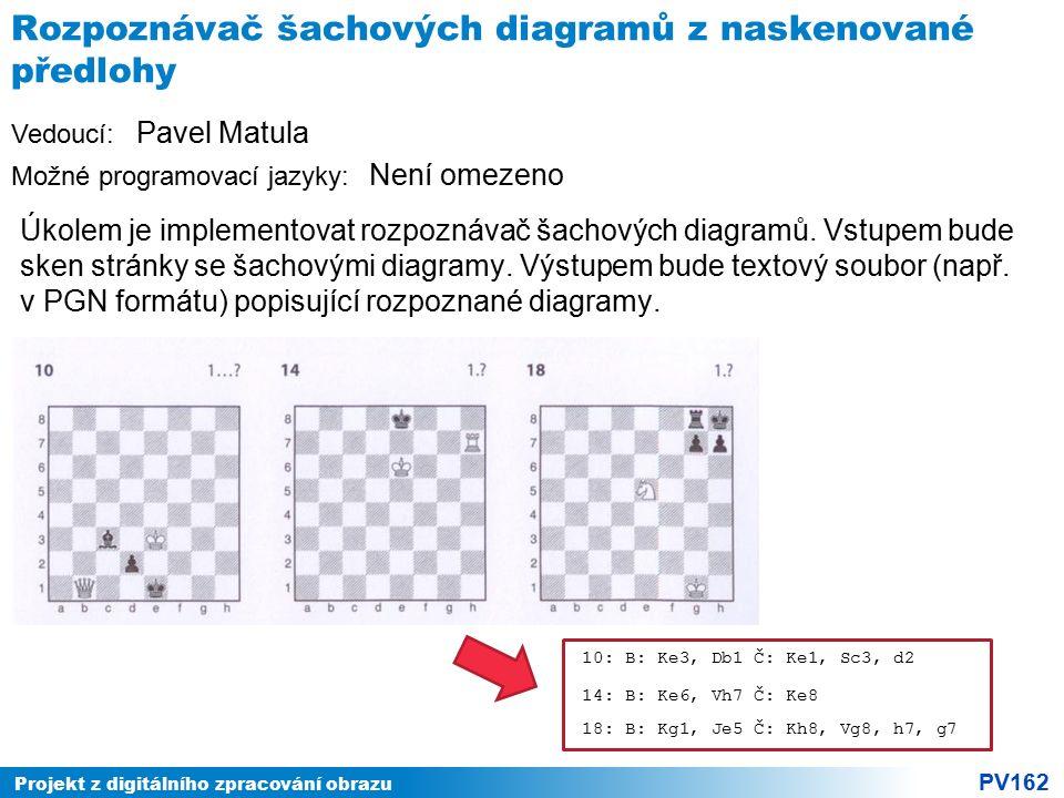 Projekt z digitálního zpracování obrazu PV162 Vedoucí: Možné programovací jazyky: Rozpoznávač šachových diagramů z naskenované předlohy Úkolem je implementovat rozpoznávač šachových diagramů.
