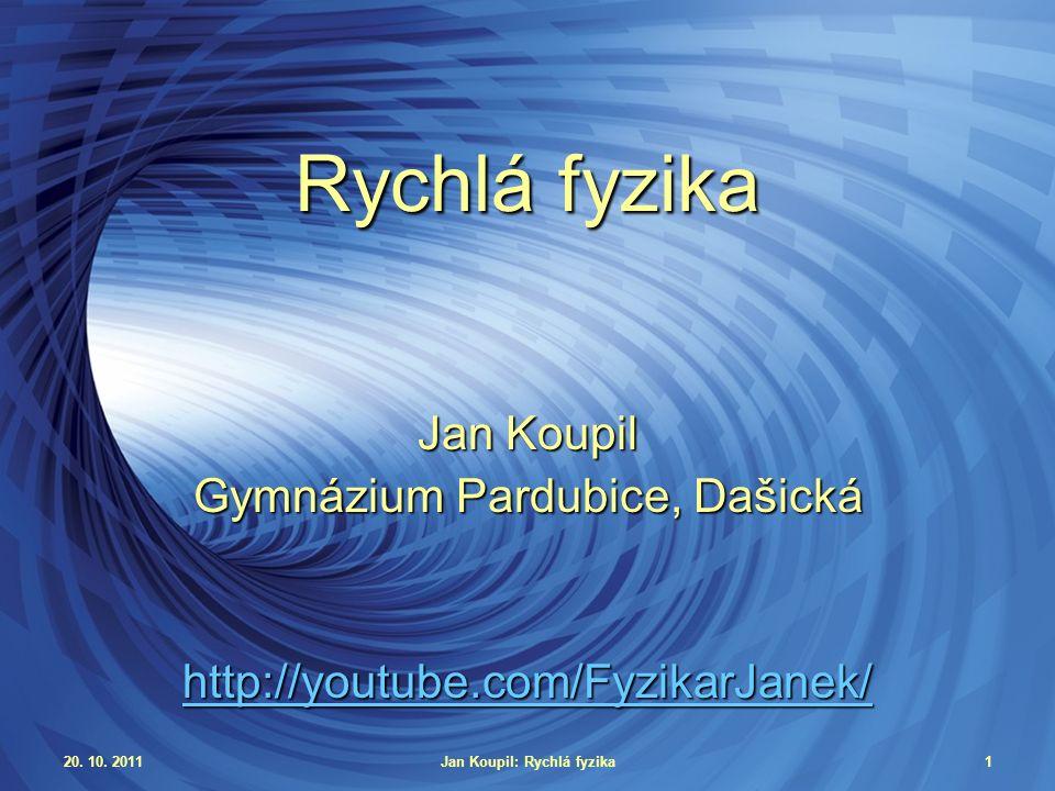 20.10. 2011Jan Koupil: Rychlá fyzika2 Kde vzít rychloběžné video.