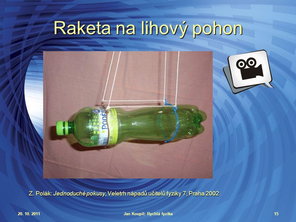 20. 10. 2011Jan Koupil: Rychlá fyzika15 Raketa na lihový pohon Z.