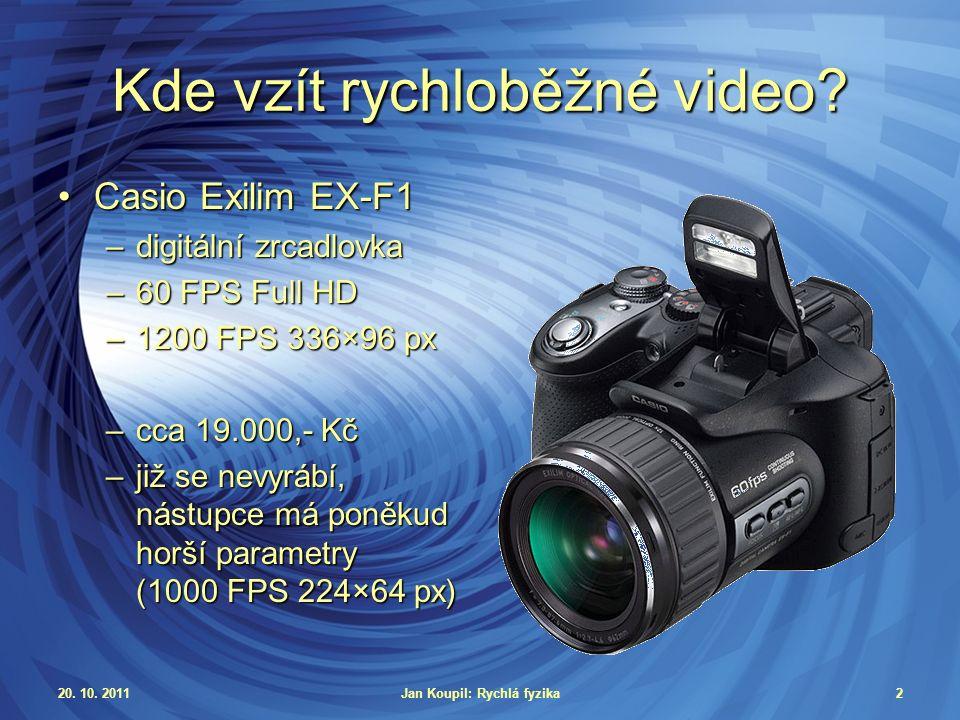 20. 10. 2011Jan Koupil: Rychlá fyzika2 Kde vzít rychloběžné video.