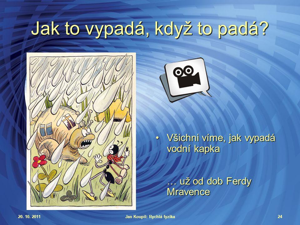 20. 10. 2011Jan Koupil: Rychlá fyzika24 Jak to vypadá, když to padá.