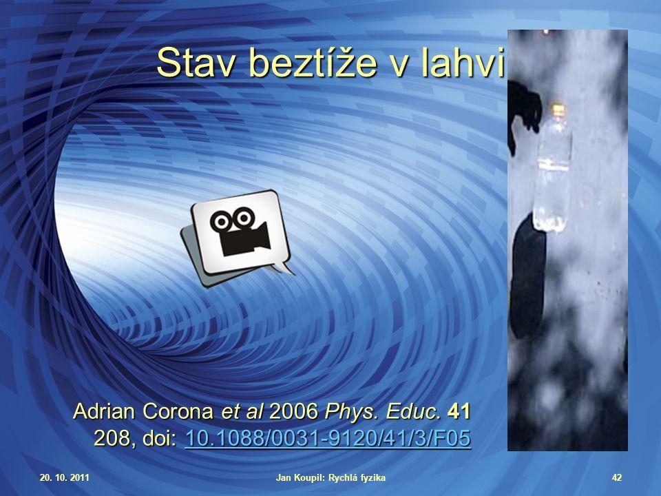 20. 10. 2011Jan Koupil: Rychlá fyzika42 Stav beztíže v lahvi Adrian Corona et al 2006 Phys.
